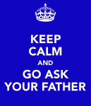 keep-calm-and-go-ask-your-father